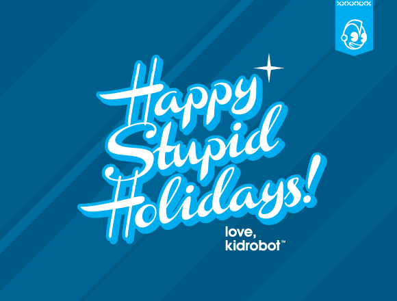 Happy Stupid Holidays